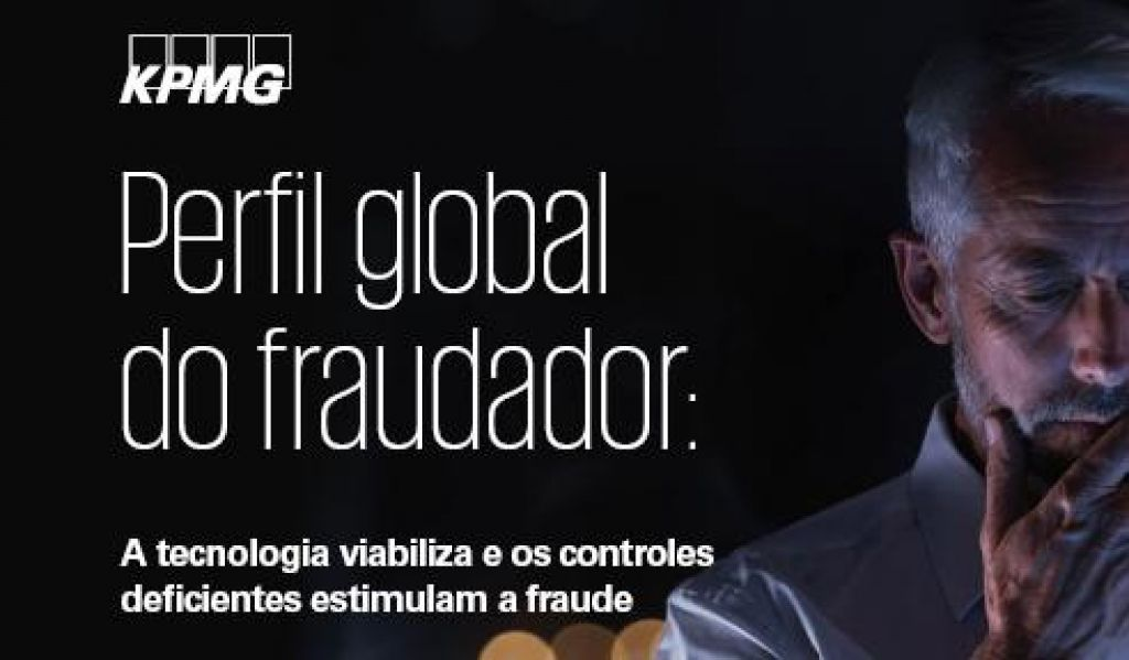 Perfil global do fraudador: A tecnologia viabiliza e os controles deficientes estimulam a fraude